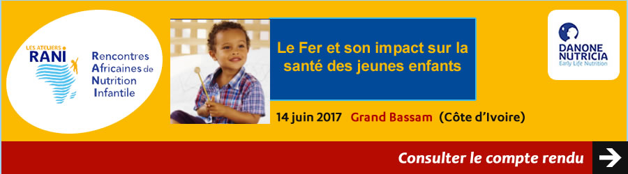 Compte rendu - Danone Nutricia Early Life Nutrition a organisé la première édition des Ateliers Rencontres Africaines de Nutrition Infantile (RANI) 2017 à Grand Bassam (Côte d'Ivoire), le 14 juin 2017 - Plus d'informations