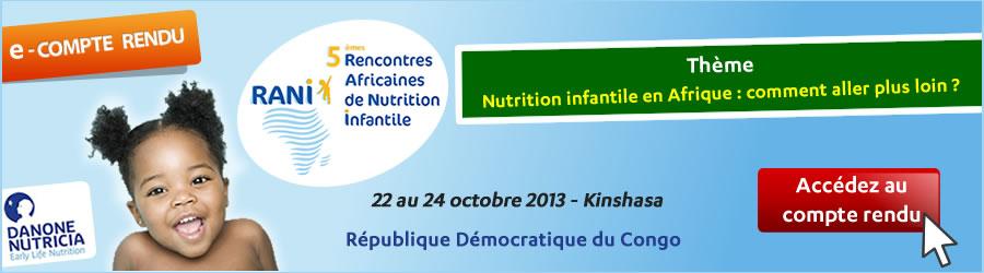 Compte rendu - Danone Nutricia Early Life Nutrition a organisé les 5èmes Rencontres Africaines de Nutrition Infantile (RANI) à Kinshasa, du 22 au 24 octobre 2013 - Plus d'informations