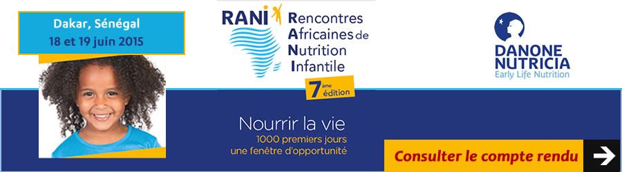 Compte rendu - Danone Nutricia Early Life Nutrition a organisé les 7èmes Rencontres Africaines de Nutrition Infantile (RANI) à Dakar, les 18 et 19 juin 2015 - Plus d'informations
