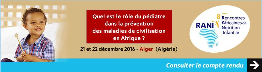 Compte rendu - Danone Nutricia Early Life Nutrition a organisé les 8èmes Rencontres Africaines de Nutrition Infantile (RANI) à Alger (Algérie), du 21 au 22 décembre 2016 - Plus d'informations
