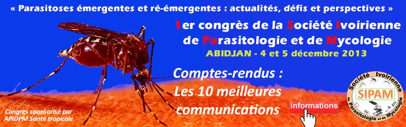 1er congrès de la Société Ivoirienne de Parasitologie et de Mycologie - Abidjan - 4 et 5 décembre 2013 - Comptes-rendus : les 10 meilleures communications - Plus d'informations