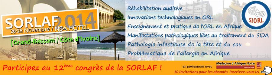 Participez au 12ème congrès de la SORLAF du 26 au 28 novembre 2014 à Grand Bassam (Côte d'Ivoire) - Congrès sponsorisé par Médecine d'Afrique noire - 10 inscriptions à gagner pour les abonnés - Toutes les informations ici !