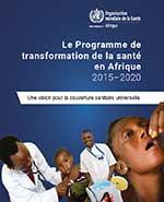 Le Programme de transformation de la santé en Afrique 2015-2020 :  Une vision pour la couverture sanitaire universelle