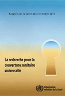 La recherche pour la couverture sanitaire universelle - Rapport sur la santé dans le monde 2013