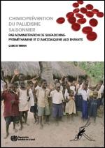 Chimioprévention du paludisme saisonnier par administration de sulfadoxine-pyriméthamine et d'amodiaquine aux enfants : guide de terrain - Juillet 2013