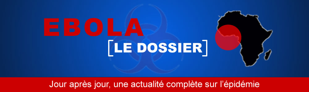 Virus Ebola : Suivez l'actualité de l'épidémie