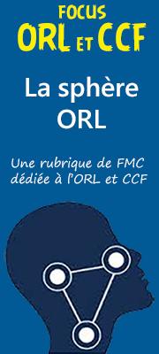 Une rubrique de FMC dédiée à l'ORL et la Chirurgie Cervico-Faciale - Plus d'informations