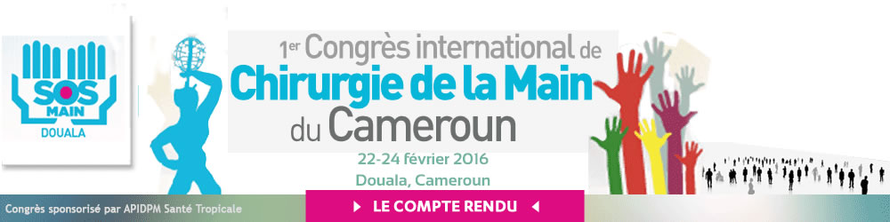 Compte rendu du 1er congrès International de Chirurgie de la Main du Cameroun qui s'est tenu à Douala du 22 au 24 février 2016 - Un partenariat APIDPM Santé tropicale