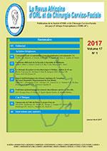 Revue Africaine d'ORL et de Chirurgie Cervico-Faciale des Pays francophones d'Afrique - Volume 17, N°1 - Janvier-Avril 2017