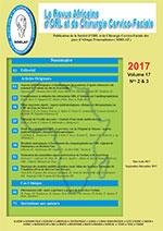 Revue Africaine d'ORL et de Chirurgie Cervico-Faciale des Pays francophones d'Afrique - Volume 17, N°2 et 3 - Mai-Décembre 2017